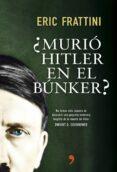 (PE) ¿MURIO HITLER EN EL BUNKER? - 9788499984742 - ERIC FRATTINI
