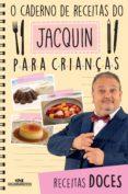 O CADERNO DE RECEITAS DO JACQUIN PARA CRIANÇAS (EBOOK) - 9788506084342 - ERICK JACQUIN
