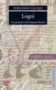 LOGOI UNA GRAMATICA EL LENGUAJE LITERARIO - 9789681613242 - FERNANDO VALLEJO