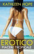 EROTICO: PIACERE TROPICALE (EBOOK) - 9781547501052