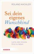 SEI DEIN EIGENES WUNSCHKIND (EBOOK) - 9783451814952 - ROLAND KACHLER