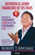DESPIERTA EL GENIO FINANCIERO DE TUS HIJOS: LA GUIA DE PADRE RICO PARA LA EDUCACION FINANCIERA DE LOS PADRES - 9788403014152 - ROBERT T. KIYOSAKI