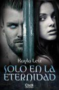SOLO EN LA ETERNIDAD (EBOOK) - 9788408155652 - KAYLA LEIZ