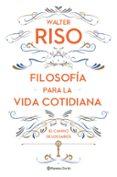FILOSOFÍA PARA LA VIDA COTIDIANA - 9788408161752 - WALTER RISO