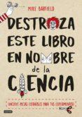 DESTROZA ESTE LIBRO EN NOMBRE DE LA CIENCIA - 9788408174752 - MIKE BARFIELD