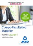 CUERPO FACULTATIVO SUPERIOR DE LA DE LA COMUNIDAD AUTÓNOMA DE LAS ILLES BALEARS. TEMARIO DE MATERIAS COMUNES VOLUMEN 1 - 9788414206652 - VV.AA.