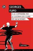 A LA COMISARIA NO LE GUSTAN LOS CLUBS DE VACACIONES - 9788415325352 - GEORGES FLIPO