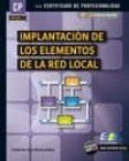 IMPLANTACION DE LOS ELEMENTOS DE LA RED LOCAL: CERTIFICADO DE PRO FESIONALIDAD - 9788415457152 - FRANCISCO JOSE MOLINA ROBLES