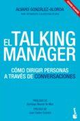 EL TALKING MANAGER: COMO DIRIGIR PERSONAS A TRAVES DE CONVERSACIO NES - 9788415678052 - ALVARO GONZALEZ-ALORDA