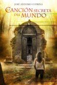 LA CANCION SECRETA DEL MUNDO - 9788415709152 - JOSE ANTONIO COTRINA