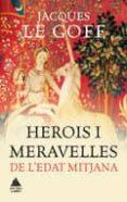 HEROIS I MERAVELLES DE L EDAT MITJANA - 9788416222452 - JACQUES LE GOFF