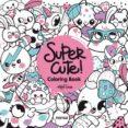 SUPER CUTE! COLORING BOOK - 9788416500352 - VV.AA.