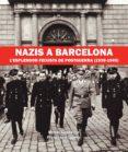 NAZIS A BARCELONA: L ESPLENDOR FEIXISTA DE POSTGUERRA (1939-1945) - 9788416853052 - MIREIA CAPDEVILLA I CANDELL