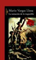LA TENTACIÓN DE LO IMPOSIBLE (EBOOK) - 9788420420752 - MARIO VARGAS LLOSA