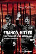 FRANCO, HITLER Y EL ESTALLIDO DE LA GUERRA CIVIL: ANTECEDENTES Y CONSECUENCIAS - 9788420667652 - ANGEL VIÑAS