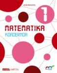 MATEMATIKA 1. KOADERNOA. 1º EDUCACION PRIMARIA ED 2015 NAVARRA / PAIS VASCO - 9788420777252 - VV.AA.
