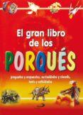 EL GRAN LIBRO DE LOS PORQUES: PREGUNTAS Y RESPUESTAS, CURIOSIDADE S Y RECORDS, TESTS Y ACTIVIDADES - 9788428524452 - ANTONELLA MEIANI