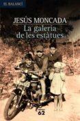 LA GALERIA DE LES ESTATUES - 9788429760552 - JESUS MONCADA ESTRUGA