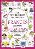 MIS PRIMERAS CIEN PALABRAS EN FRANCES (LIBRO DE PEGATINAS) - 9788430593552 - HEATHER AMERY