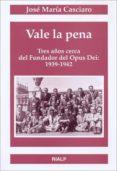 VALE LA PENA TRECE AÑOS CERCA DEL FUNDADOR DEL OPUS DEI: 1939-194 2 - 9788432131752 - JOSE MARIA CASCIARO