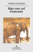 BAJO ESTE SOL TREMENDO - 9788433971852 - CARLOS BUSQUED