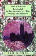 LA CIUDAD DE LAS PASIONES TERRIBLES - 9788437613352 - JUDITH R. WALKOWITZ