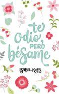 TE ODIO, PERO BÉSAME (EBOOK) - 9788460855552 - ISABEL KEATS