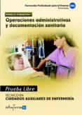 PRUEBAS LIBRES PARA LA OBTENCION DEL TITULO DE TECNICO DE CUIDADO S AUXILIARES DE ENFERMERIA: OPERACIONES ADMINISTRATIVAS Y DOCUMENTACION SANITARIA.  CICLO FORMATIVO DE GRADO MEDIO: CUIDADOS AUXILIARES - 9788467659252 - VV.AA.