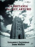 LA BRITANIA DEL REY ARTURO - 9788477683452 - JOHN MASON