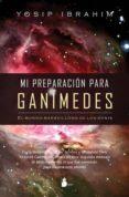 MI PREPARACION PARA GANIMEDES: EL MUNDO MARAVILLOSO DE LOS OVNIS - 9788478085552 - YOSIP IBRAHIM