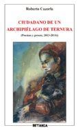 CIUDADANO DE UN ARCHIPIELAGO DE TERNURA - 9788480173452 - ROBERTO CAZORLA