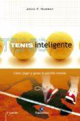 TENIS INTELIGENTE: COMO JUGAR Y GANAR EL PARTIDO MENTAL - 9788480196352 - VV.AA.