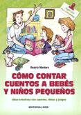 COMO CONTAR CUENTOS A BEBES Y NIÑOS PEQUEÑOS - 9788490233252 - BEATRIZ MONTERO