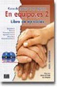 EN EQUIPO.ES 2. CURSO DE ESPAÑOL DE LOS NEGOCIOS. (LIBRO DE EJERC ICIOS) (NIVEL INTERMEDIO) (INCLUYE 2 CD CON LAS GRABACIONES) - 9788495986252 - OLGA JUAN LAZARO