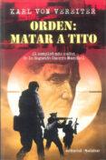 ORDEN: MATAR A TITO - 9788496803152 - KARL VON VEREITER