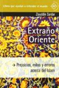 EXTRAÑO ORIENTE: PREJUICIOS, MITOS Y ERRORES ACERCA DEL ISLAM - 9788497843652 - ZIAUDDIN SARDAR
