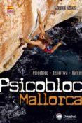 PSICOBLOC MALLORCA: PSICOBLOC, DEPORTIVA, BULDER (GUIA DE ESCALAD A) (2ª ED) - 9788498292152 - MIQUEL RIERA