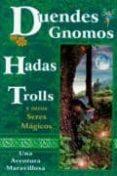 DUENDES, GNOMOS, HADAS, TROLLS Y OTROS SERES MAGICOS: UNA AVENTUR A MARAVILLOSA - 9789706661852 - VV.AA.