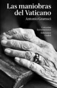 LAS MANIOBRAS DEL VATICANO - 9789871489152 - ANTONIO GRAMSCI