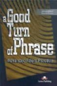 A GOOD TURN OF PHRASE. STUDENT S BOOK (ADVANCED IDIOM PRACTICE) - 9781842168462 - VIRGINIA EVANS