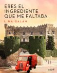 ERES EL INGREDIENTE QUE ME FALTABA (EBOOK) - 9788408177562 - LINA GALAN