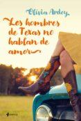 LOS HOMBRES DE TEXAS NO HABLAN DE AMOR - 9788408199762 - OLIVIA ARDEY