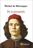 DE LA PRESUNCION - 9788415707462 - MICHEL DE MONTAIGNE