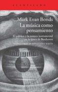 LA MUSICA COMO PENSAMIENTO - 9788416011162 - MARK EVAN BONDS