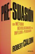 PRE-SUASION: UN METODO REVOLUCIONARIO PARA INFLUIR Y PERSUADIR - 9788416029662 - ROBERT CIALDINI