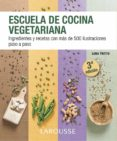 ESCUELA DE COCINA VEGETARIANA: INGREDIENTES Y RECETAS CON MAS DE 500 ILUSTRACIONES PASO A PASO - 9788416124862 - VV.AA.