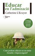 EDUCAR EN L´ADMIRACIÓ - 9788416820962 - CATHERINE L ECUYER
