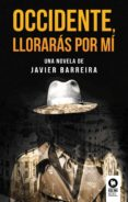 OCCIDENTE, LLORARÁS POR MÍ - 9788416994762 - JAVIER F. BARREIRA