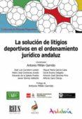 solucion de litigios deportivos en el ordenamiento juridico andal uz-antonio millan garrido-9788429020762