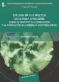 ESTUDIO DE LOS EFECTOS DE LA POST INYECCION SOBRE EL PROCESO DE C OMBUSTION Y LA FORMACION DE HOLLIN EN MOTORES DIESEL - 9788429147162 - ANTONIO GARCIA